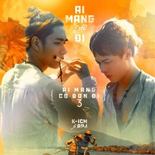 Ai Mang Em Đi (Single) - K-ICM, APJ