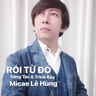 Rồi Từ Đó - Micae Lê Hùng