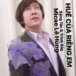 Huế Của Riêng Em - Micae Lê Hùng
