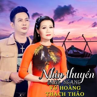 Nhìn Thuyền Sang Ngang - Thạch Thảo, Vũ Hoàng