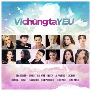 Vì Chúng Ta Yêu (Single) - Various Artists, Various Artists, Trọng Hiếu, Various Artists 1