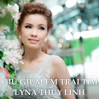 Giữ Giùm Em Trái Tim - Lyna Thùy Linh