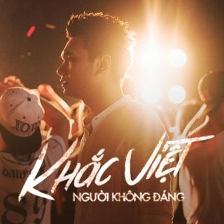 Người Không Đáng (Single) - Khắc Việt