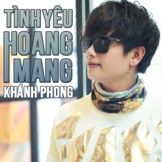 Tình Yêu Hoang Mang - Khánh Phong