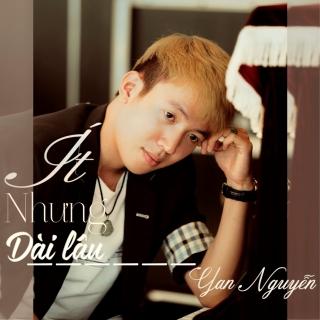 Ít Nhưng Dài Lâu - Yan Nguyễn