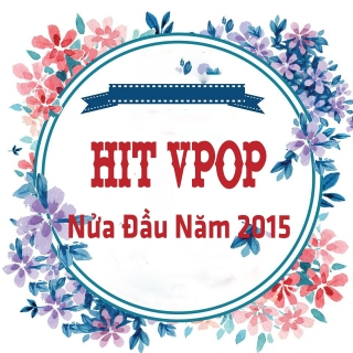Tuyển Tập Hit Vpop Nửa Đầu Năm 2015 - Various Artists