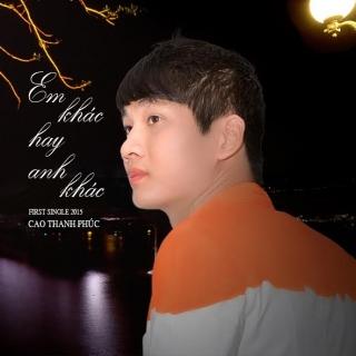 Em Khác Hay Anh Khác - Cao Thanh Phúc
