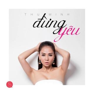 Đừng Yêu - Thu Minh