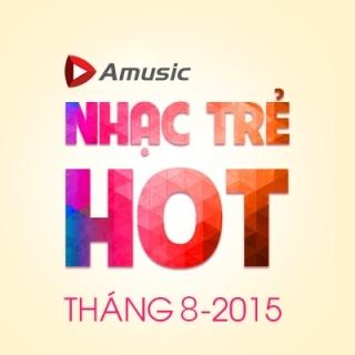 Nhạc Trẻ Hot Tháng 08/2015 - Various  Artists