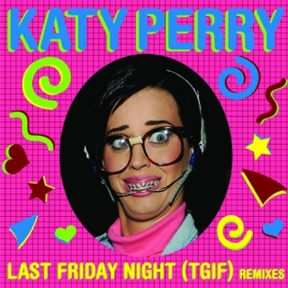 Last Friday Night (T.G.I.F.) (Remixes 1) - Katy Perry