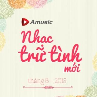 Nhạc Trữ Tình Mới Tháng 8/2015 - Various Artists