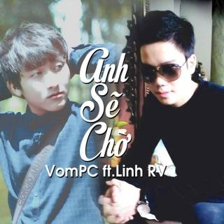 Anh Sẽ Chờ - VomPC, Linh RV