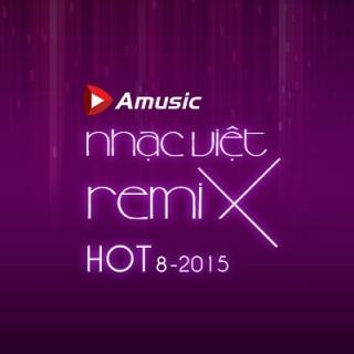 Nhạc Việt Remix Hot Tháng 8/2015   - Various  Artists
