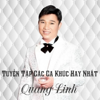 Tuyển Tập Các Ca Khúc Hay Nhất Của Quang Linh - Quang Linh
