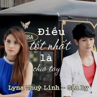 Điều Tốt Nhất Là Chia Tay - Gia Ly, Lyna Thùy Linh