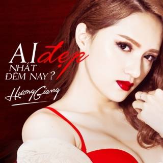 Ai Đẹp Nhất Đêm Nay - Hương Giang Idol