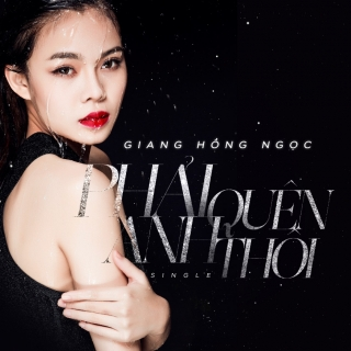 Phải Quên Anh Thôi (Single) - Giang Hồng Ngọc