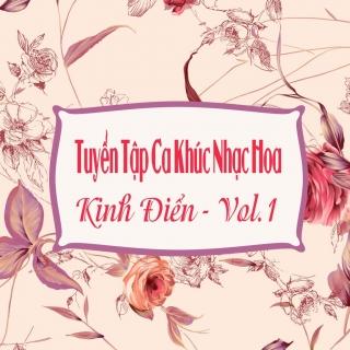 Tuyển Tập Ca Khúc Nhạc Hoa Kinh Điển - Vol.1 - Various  Artists