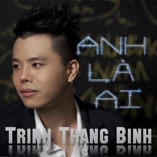 Anh Là Ai - Trịnh Thăng Bình