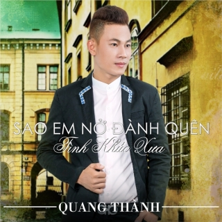 Sao Em Nỡ Đành Quên - Quang Thành
