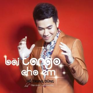 Bài Tango Cho Em (Tình Khúc Lam Phương) - Hồ Trung Dũng