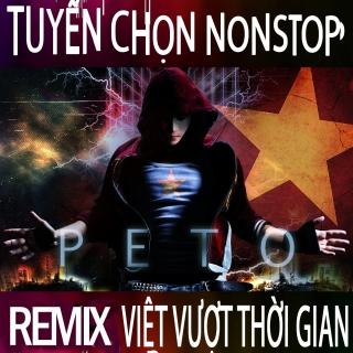 Remix Vượt Thời Gian - Peto