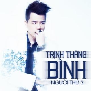 Người Thứ 3 - Trịnh Thăng Bình