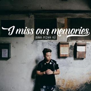 I Miss Our Memories (Single) - Mr Siro, Bình Minh Vũ