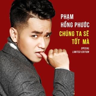 Chúng Ta Sẽ Tốt Mà - Phạm Hồng Phước