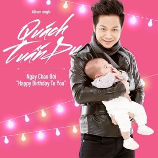 Ngày Chào Đời - Happy Birthday To You (Single) - Quách Tuấn Du