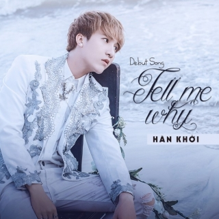 Tell Me Why (Debut Single) - Hàn Khởi