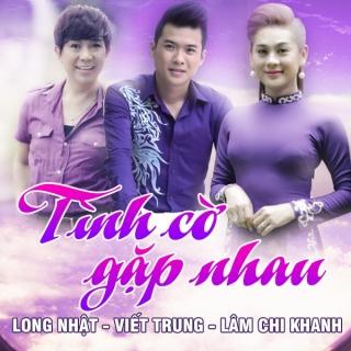 Tình Cờ Gặp Nhau - Lâm Chí Khanh, Long Nhật, Viết Trung