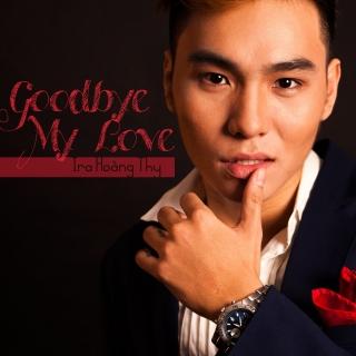 Goodbye My Love - Ira Hoàng Thy