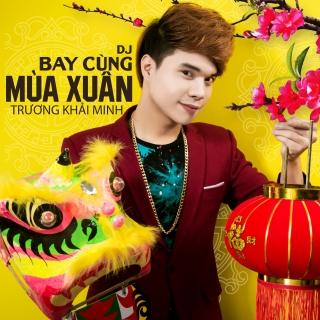 DJ Bay Cùng Mùa Xuân - Trương Khải Minh