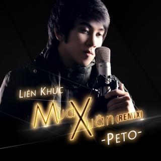 Liên Khúc Mùa Xuân (Remix) - Peto
