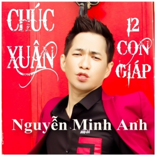 Chúc Xuân -  12 Con Giáp - Nguyễn Minh Anh
