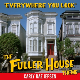 Everywhere You Look (The Fuller House Theme) - Carly Rae Jepsen