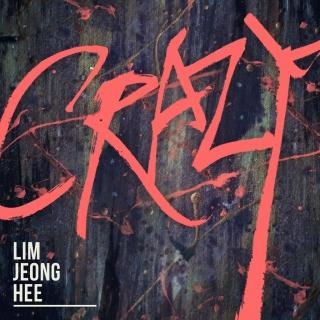 Crazy (Single) - Lim Jeong Hee