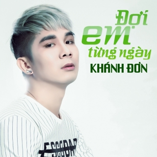 Đợi Em Từng Ngày (Single) - Khánh Đơn