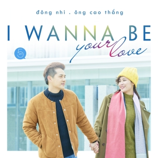 I Wanna Be Your Love (Single) - Đông NhiÔng Cao Thắng