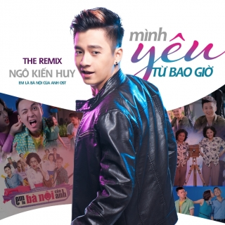Mình Yêu Từ Bao Giờ Remix (Single) - Ngô Kiến Huy