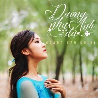 Dường Như Anh Đã (Single) - Hoàng Yến Chibi