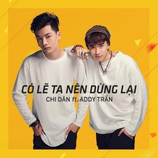 Có Lẽ Ta Nên Dừng Lại (Single) - Addy Trần, Chi Dân
