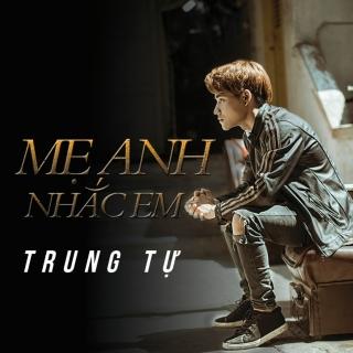 Mẹ Anh Nhắc Em (Single) - Trung Tự