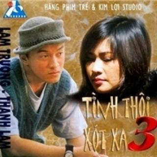 Tình Thôi Xót Xa 3 - Lam Trường, Thanh Lam