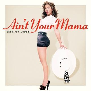 Ain't Your Mama (Single) - Jennifer Lopez