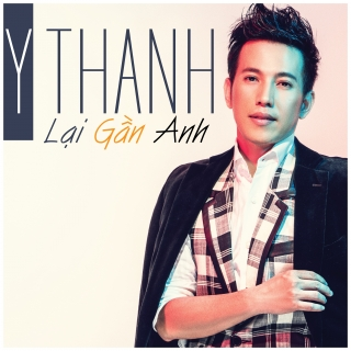 Lại Gần Anh - Y Thanh