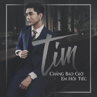 Chẳng Bao Giờ Em Hối Tiếc (Single) - Tim