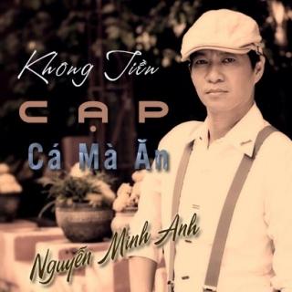 Không Tiền Cạp Cá Mà Ăn - Nguyễn Minh Anh