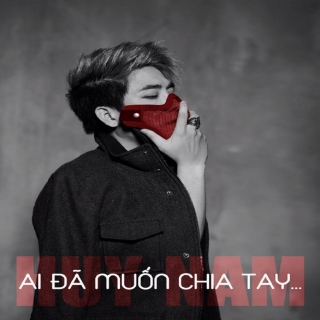Ai Đã Muốn Chia Tay (Single) - Huy Nam